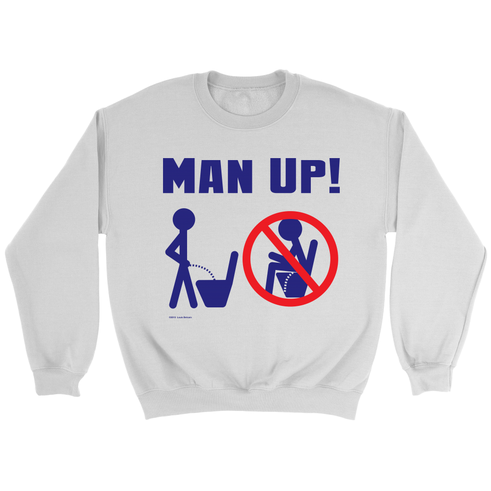 Man Up! Man Peeing Standing Not Sitting Men's White Sweatshirt - ManUp!Series