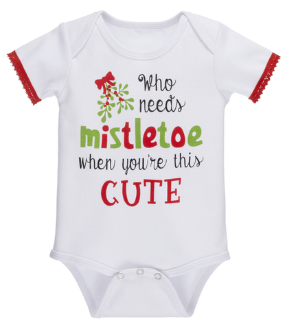 Who Needs Mistletoe Onesie 0-6m