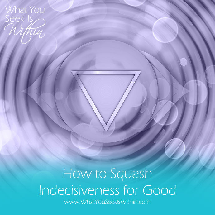 How To Squash Indecisiveness For Good