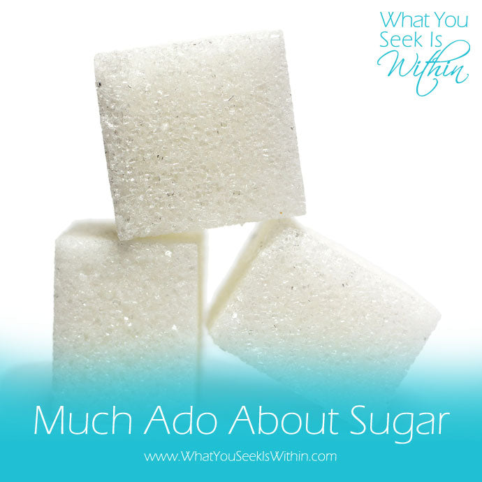 Much Ado About Sugar