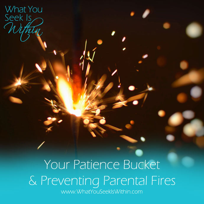 Your Patience Bucket and Preventing Parental Fires