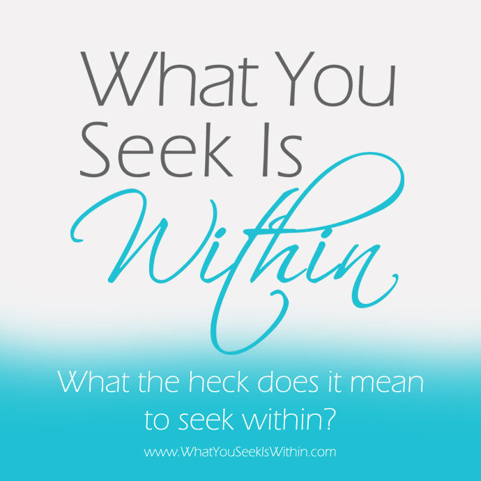 What the heck does it mean to seek within?