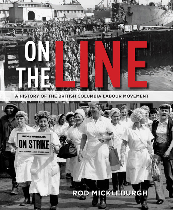 On the Line: A History of the British Columbia Labour Movement