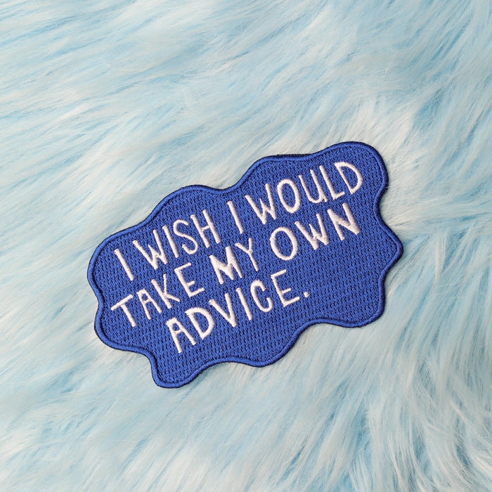 I wish I Would Take My Own Advise Patch