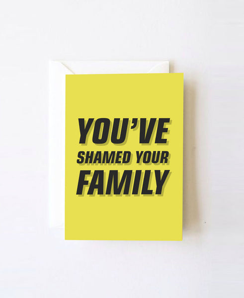 You've shamed your family