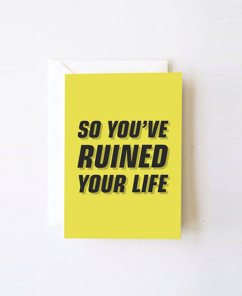 So you've ruined your life