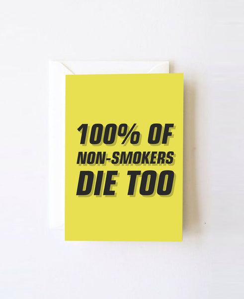 100% Of Non-Smokers Die Too