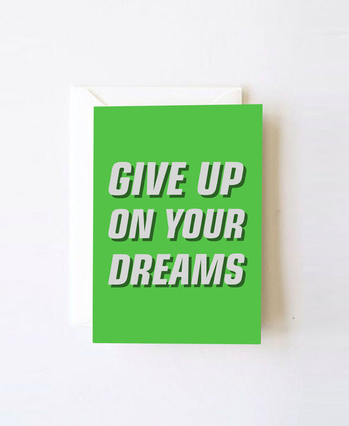 Give Up On Your Dreams