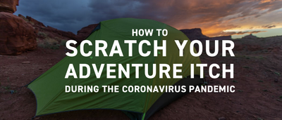 How To Scratch Your Adventure Itch During the Coronavirus Pandemic