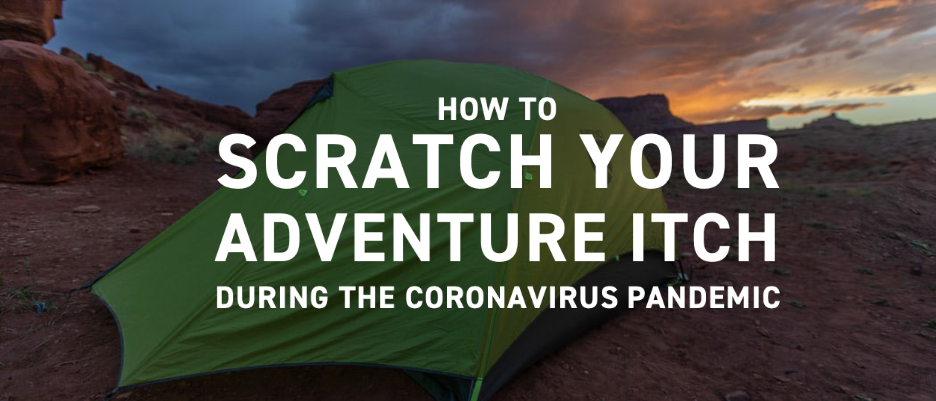 How To Scratch Your Adventure Itch During the Coronavirus Pandemic | Seek More Wilderness