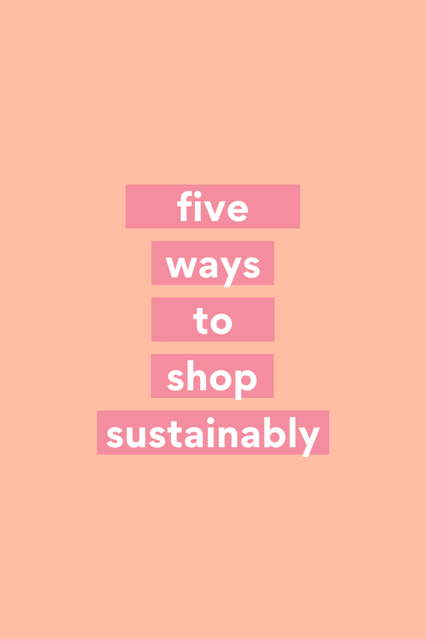 Five easy ways to shop more sustainably - The Fashion Advocate - ethical and sustainable Australian fashion