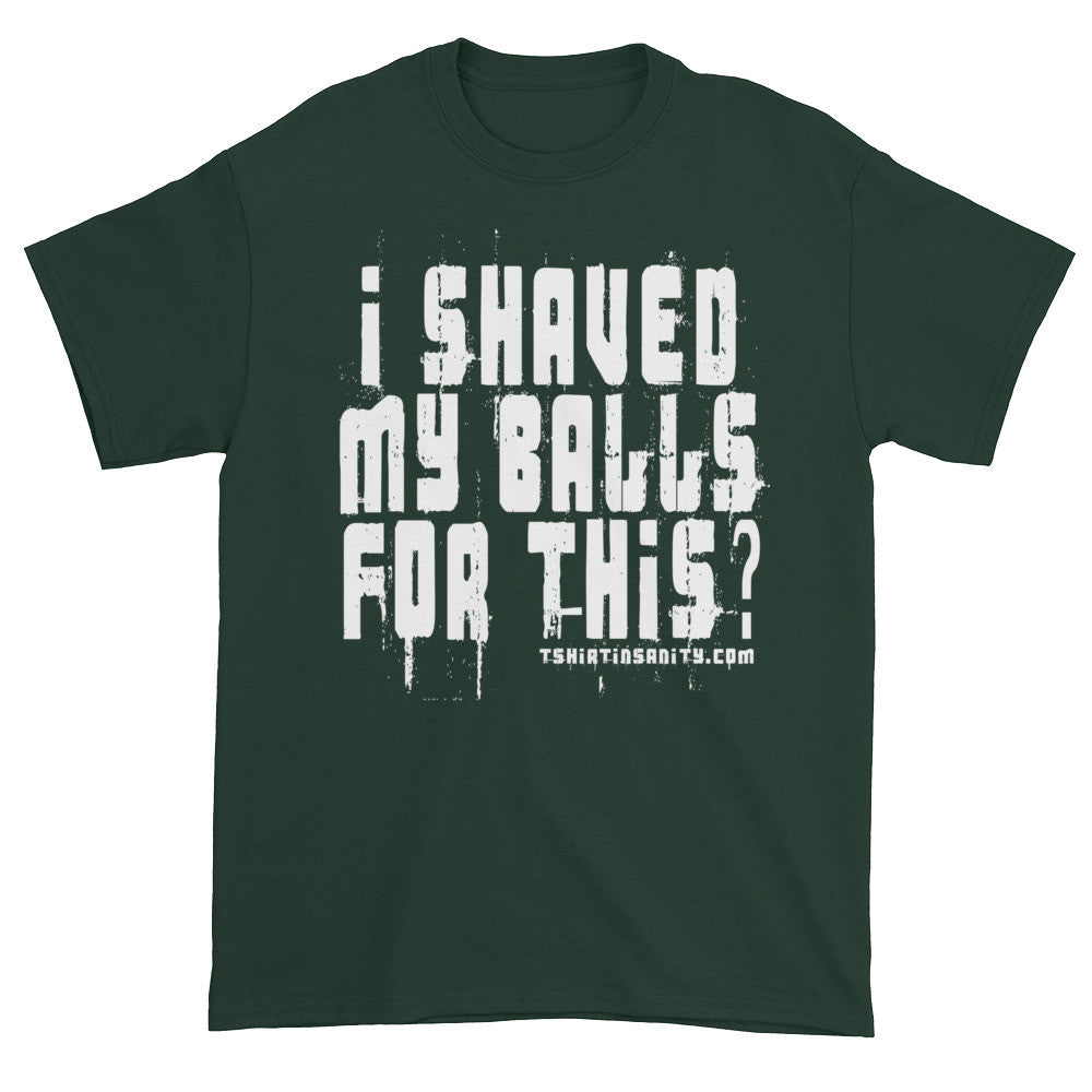 I Shaved My Balls For This mens t-shirt