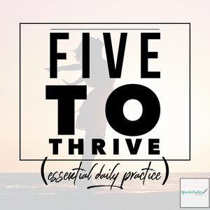 5 to Thrive - An Essential Daily Practice for Personal Growth