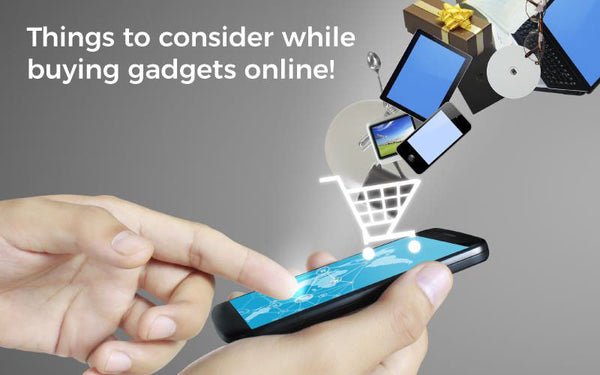 THINGS TO CONSIDER WHILE BUYING GADGETS