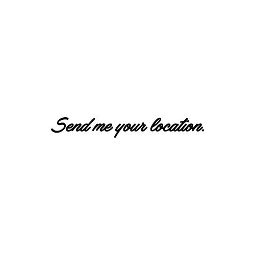 SEND ME YOUR LOCATION Decal Sticker