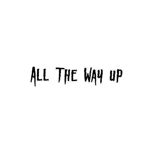 ALL THE WAY UP Decal Sticker