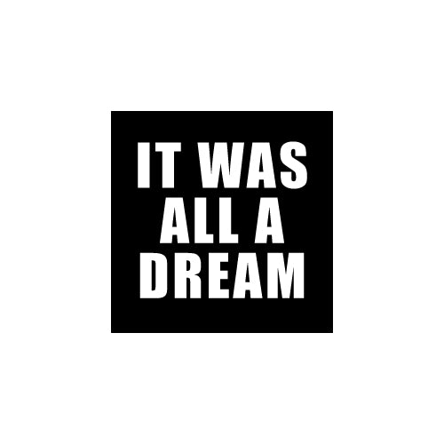 IT WAS ALL A DREAM Decal Sticker