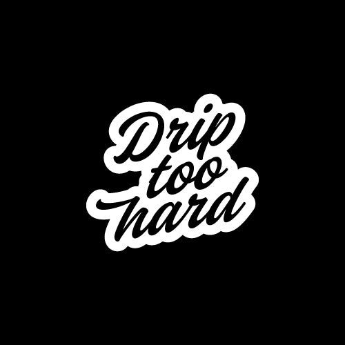 DRIP TOO HARD Decal Sticker