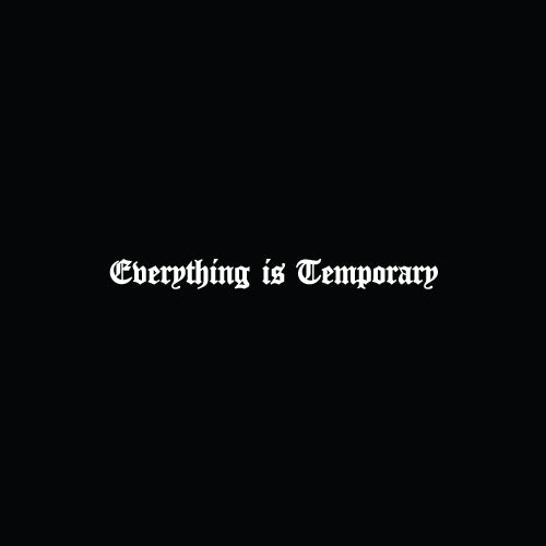 EVERYTHING IS TEMPORARY Decal Sticker