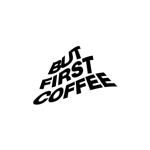 BUT FIRST COFFEE Decal Sticker