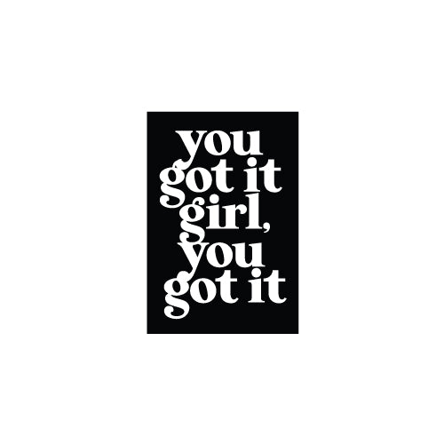 YOU GOT IT GIRL Decal Sticker