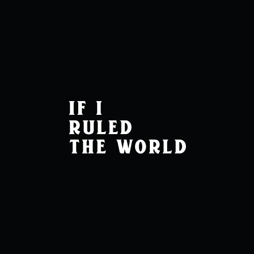 IF I RULED THE WORLD Decal Sticker