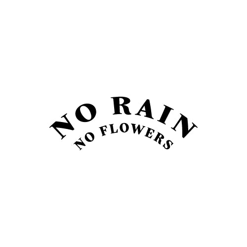 NO RAIN NO FLOWERS Decal Sticker