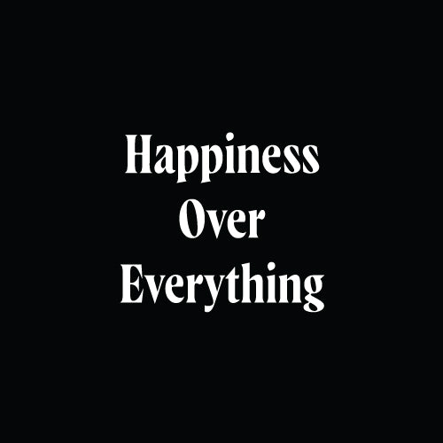 HAPPINESS OVER EVERYTHING Decal Sticker