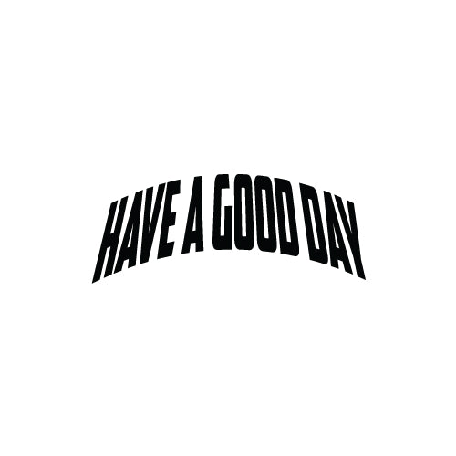 HAVE A GOOD DAY Decal Sticker