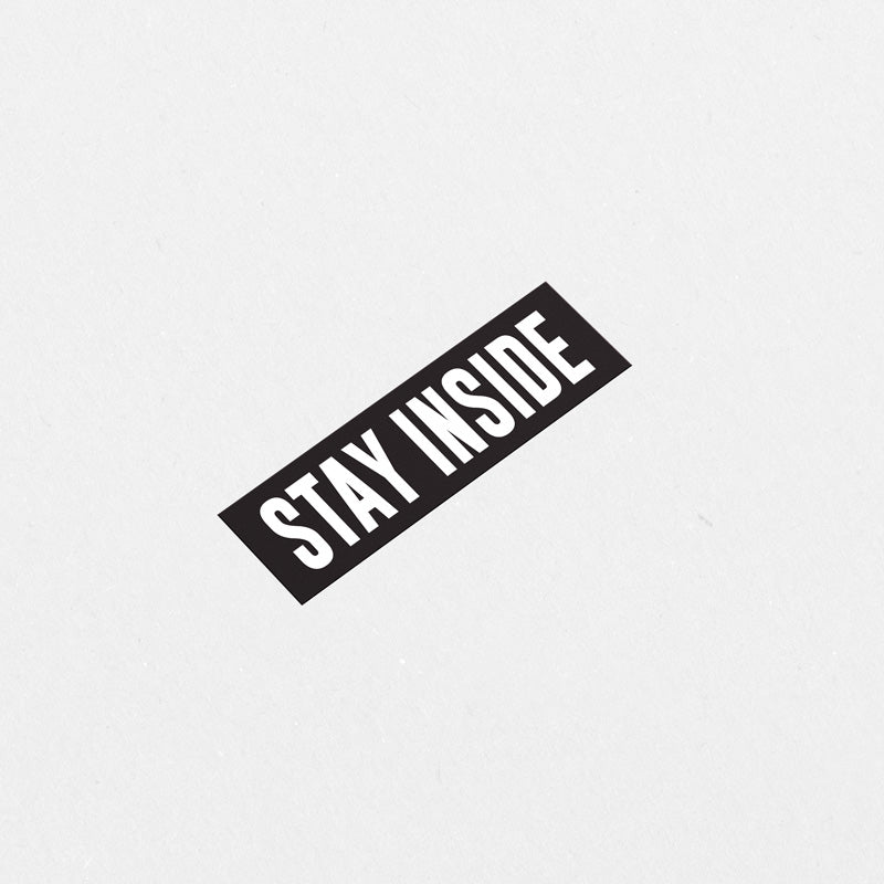 STAY INSIDE Printed Sticker