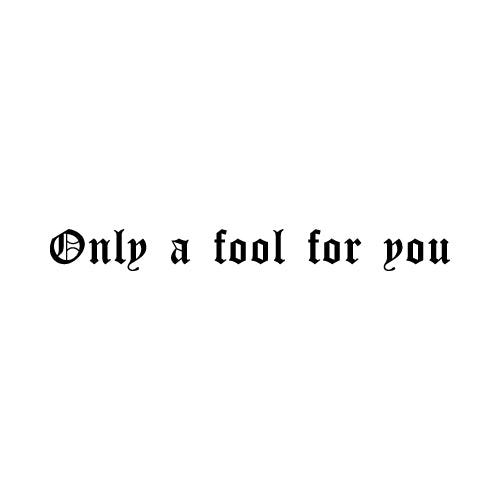 ONLY A FOOL FOR YOU Wall Decal Sticker