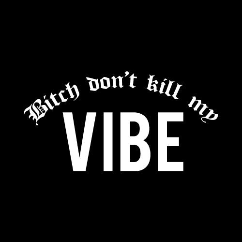 DON'T KILL MY VIBE Wall Decal Sticker