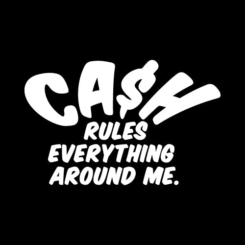 CASH RULES EVERYTHING Wall Decal Sticker