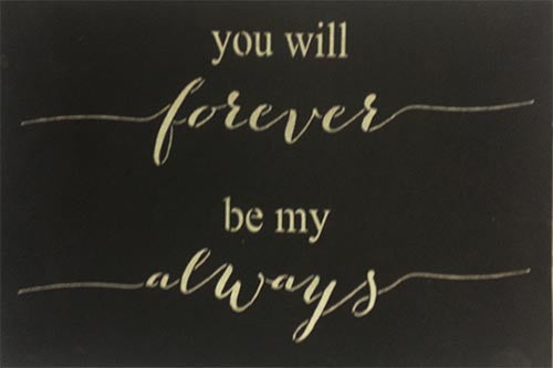 "12"" x 18"" You Will Forever Be My Always"