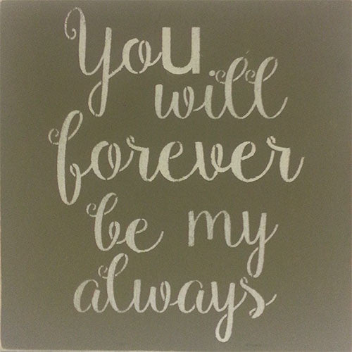 "12"" x 12"" You Will Forever Be My Always"