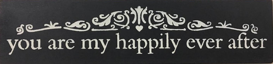 "6"" x 24"" You Are My Happily Ever After"