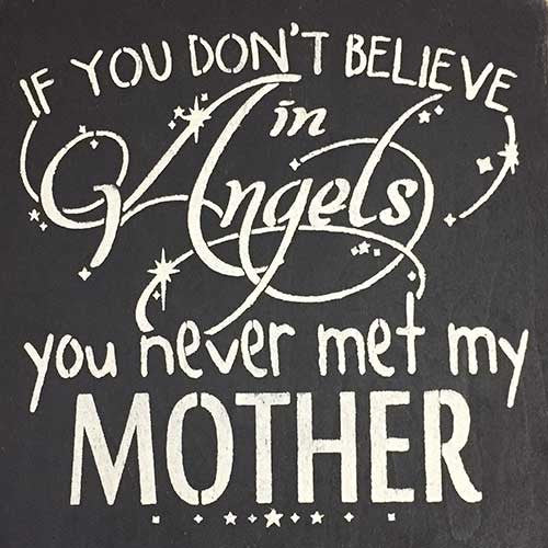 "12"" x 12"" If You Don't Believe in Angels ... Mother"