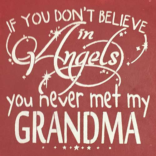 "12"" x 12"" If You Don't Believe in Angels…Grandma"