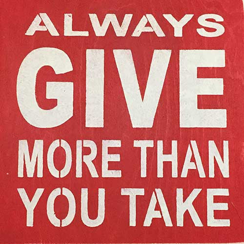 "12"" x 12"" Always Give More Than You Take"