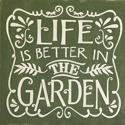 "12"" x 12"" Life is Better in the Garden"