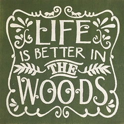 "12"" x 12"" Life is Better in the Woods"