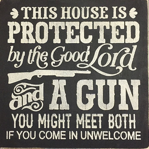 "12"" x 12"" This House is Protected by the Good Lord and a Gun"