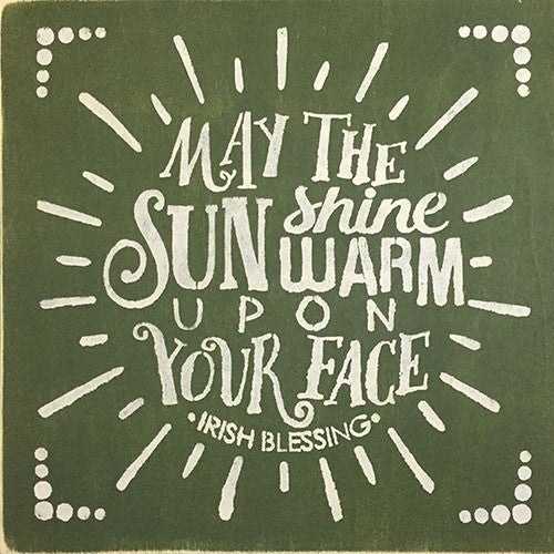 "12"" x 12"" May the Sun Shine Warm Upon Your Face"