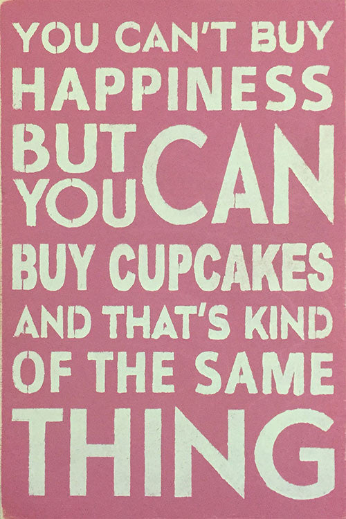 "12"" x 18"" You Can't Buy Happiness But You Can Buy Cupcakes"