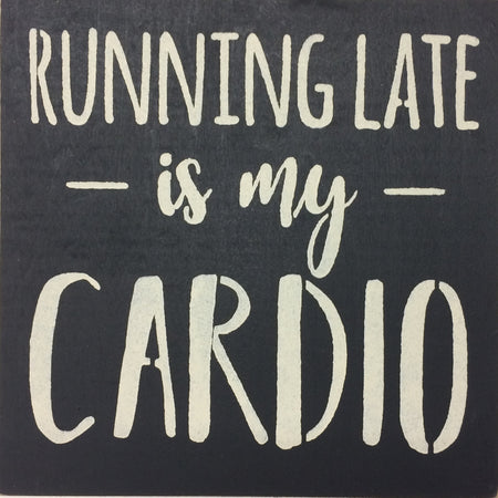 "12"" x 12"" Running Late Is My Cardio"