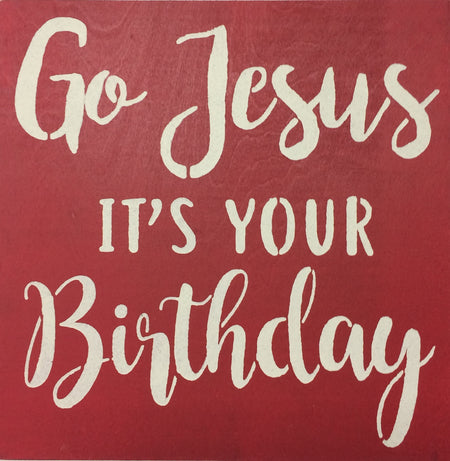 "12"" x 12"" Go Jesus It's Your Birthday"