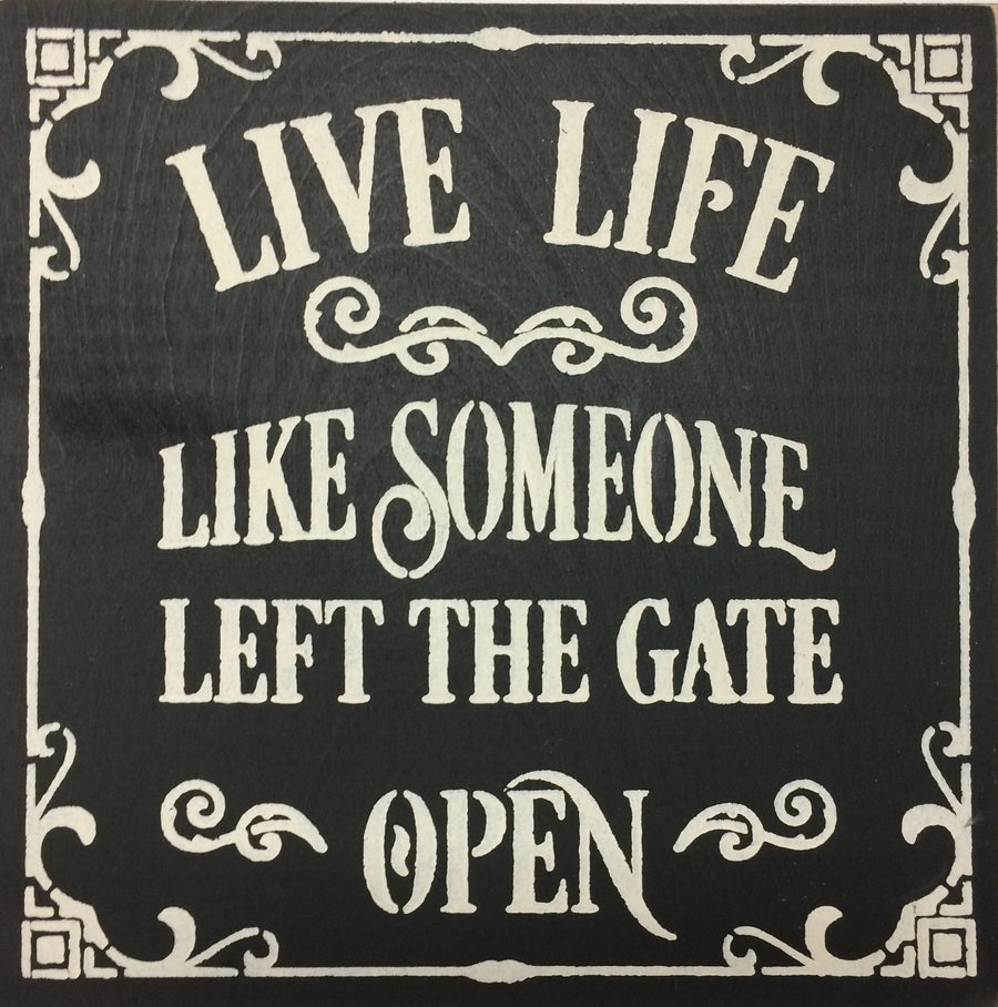 "12"" x 12"" Live Life Like Someone Left The Gate Open"