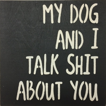 "12"" x 12"" My Dog And I Talk Shit About You"