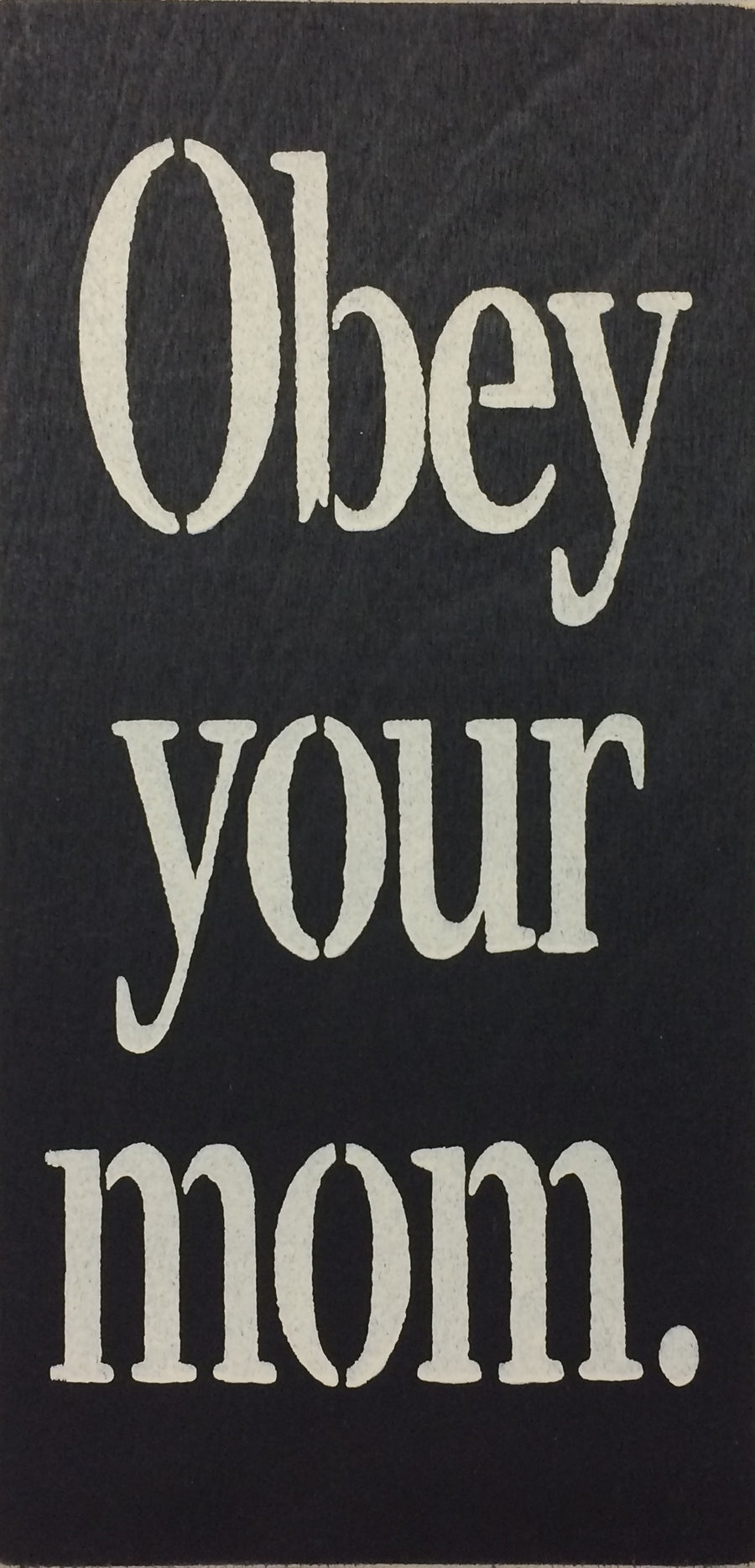 "6"" x 12"" Obey Your Mom."