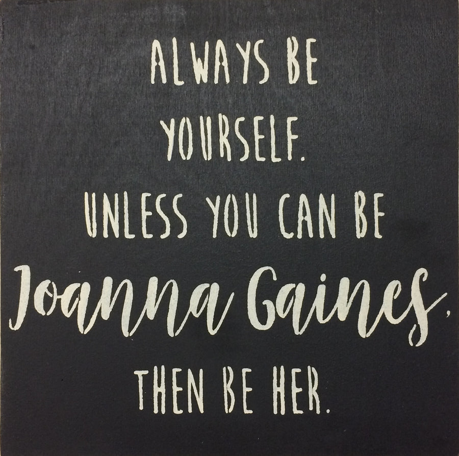 "12"" x 12"" Always Be Yourself Unless You Can Be Joanna Gaines"